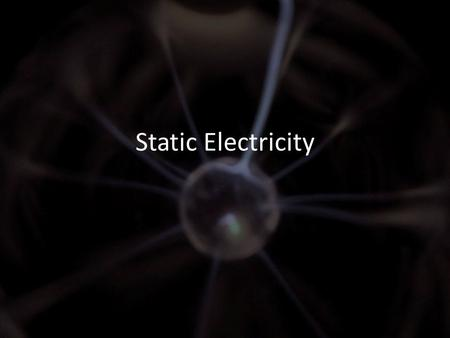 Static Electricity. Electrostatics is the study of electrical charges at rest. What makes electrical charges? Protons and electrons.