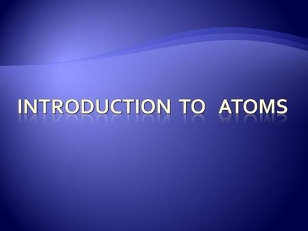  What is an atom?  Draw a picture to go with your explanation.