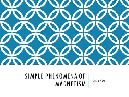 SIMPLE PHENOMENA OF MAGNETISM David Vundi. Magnets have two ends – poles – called north and south. Like poles repel; unlike poles attract. However, if.