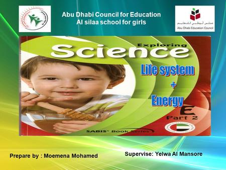 Abu Dhabi Council for Education Al silaa school for girls Prepare by : Moemena Mohamed Supervise: Yelwa Al Mansore.