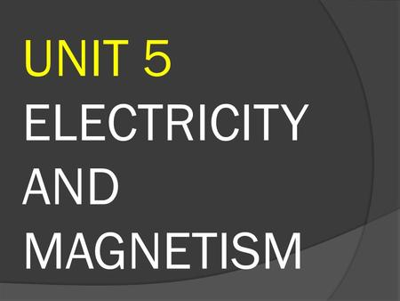 UNIT 5 ELECTRICITY AND MAGNETISM. Electrical charges What is lightning? Lightning is an electrical discharge.