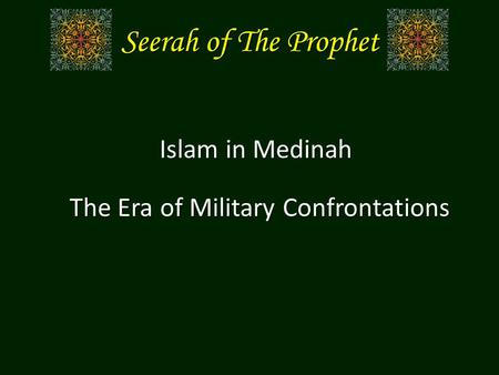 Seerah of The Prophet Islam in Medinah The Era of Military Confrontations.