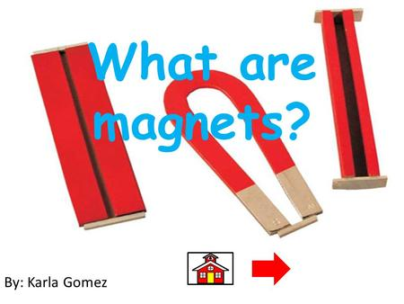 What are magnets? By: Karla Gomez.