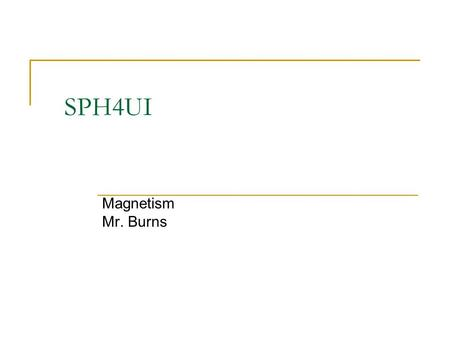SPH4UI Magnetism Mr. Burns à Term comes from the ancient Greek city of Magnesia, at which many natural magnets were found. We now refer to these natural.