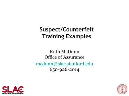 Suspect/Counterfeit Training Examples Ruth McDunn Office of Assurance  650-926-2014.