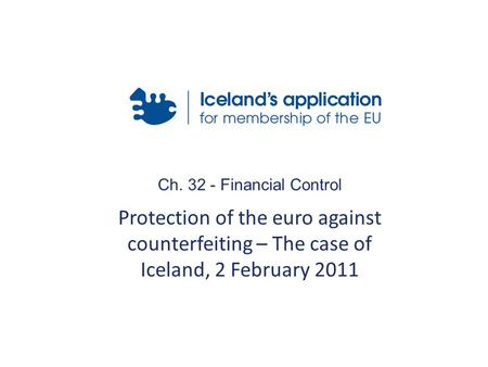 Ch. 32 - Financial Control Protection of the euro against counterfeiting – The case of Iceland, 2 February 2011.