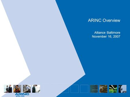ARINC Overview Alliance Baltimore November 16, 2007.