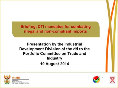 Presentation by the Industrial Development Division of the dti to the Portfolio Committee on Trade and Industry 19 August 2014 Briefing: DTI mandates for.