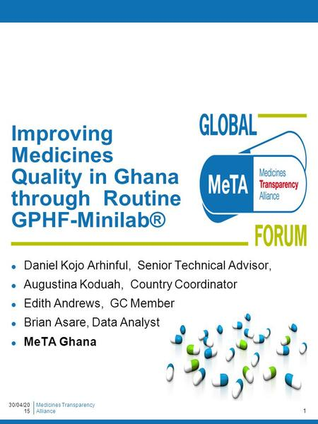 Medicines Transparency Alliance30/04/2015 1 Improving Medicines Quality in Ghana through Routine GPHF-Minilab® Daniel Kojo Arhinful, Senior Technical Advisor,