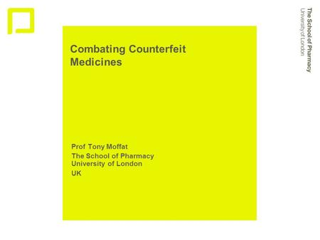 Combating Counterfeit Medicines Prof Tony Moffat The School of Pharmacy University of London UK.