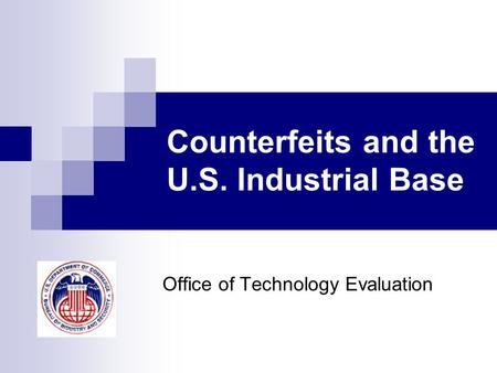 Counterfeits and the U.S. Industrial Base Office of Technology Evaluation.