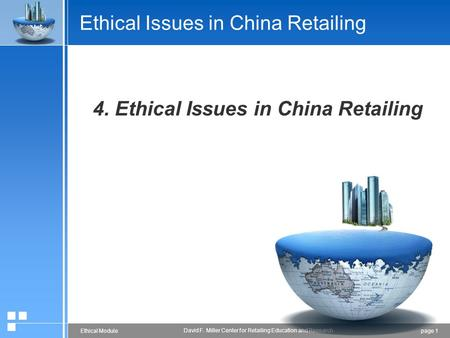Page 1Ethical Module David F. Miller Center for Retailing Education and Research Ethical Issues in China Retailing 4. Ethical Issues in China Retailing.