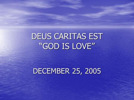 "DEUS CARITAS EST ""GOD IS LOVE"" DECEMBER 25, 2005."