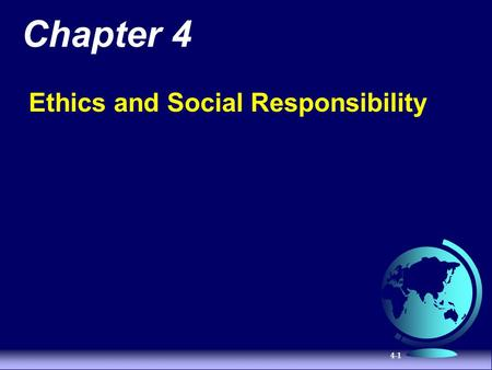 4-1 Chapter 4 Ethics and Social Responsibility. 4-2 Organizational Stakeholders The individuals and groups that have an interest or claim in an organization.