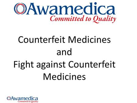 Counterfeit Medicines and Fight against Counterfeit Medicines.