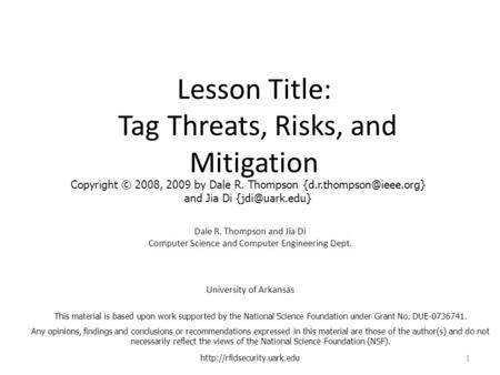 Lesson Title: Tag Threats, Risks, and Mitigation Dale R. Thompson and Jia Di Computer Science and Computer Engineering Dept. University of Arkansas