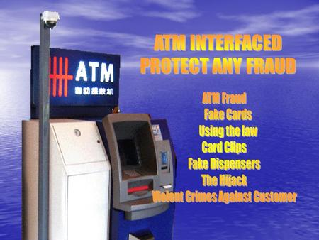 What will happen to ATM ATM Fraud Fake Cards Using the law Card Clips Fake Dispensers The Hijack Violent Crimes Against Customer.