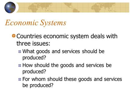 Economic Systems Countries economic system deals with three issues: