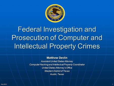 Federal Investigation and Prosecution of Computer and Intellectual Property Crimes Matthew Devlin Assistant United States Attorney Computer Hacking and.