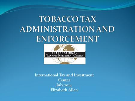 International Tax and Investment Center July 2014 Elizabeth Allen.