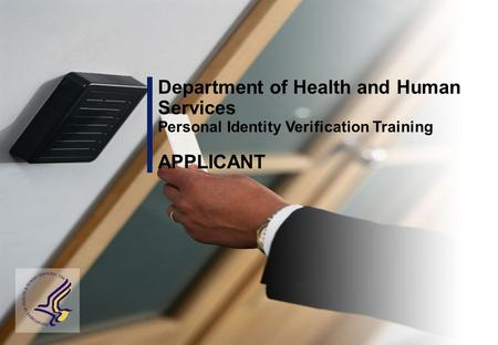 Department of Health and Human Services Personal Identity Verification Training APPLICANT.