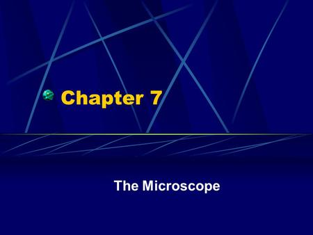 Chapter 7 The Microscope. Virtual image – a magnified image as seen through a lens Real image – an image seen directly Two lens for viewing a. Objective.