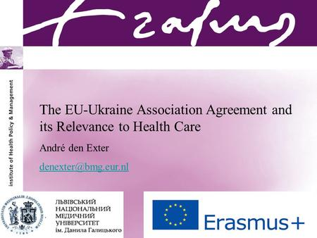 André den Exter The EU-Ukraine Association Agreement and its Relevance to Health Care André den Exter