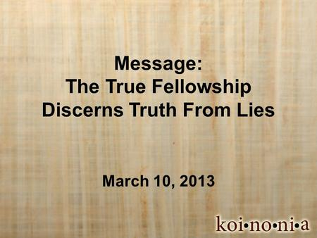 Message: The True Fellowship Discerns Truth From Lies March 10, 2013.