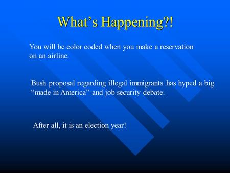"What's Happening?! You will be color coded when you make a reservation on an airline. Bush proposal regarding illegal immigrants has hyped a big ""made."