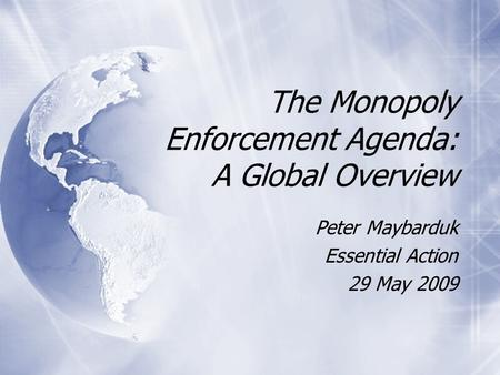 The Monopoly Enforcement Agenda: A Global Overview Peter Maybarduk Essential Action 29 May 2009 Peter Maybarduk Essential Action 29 May 2009.