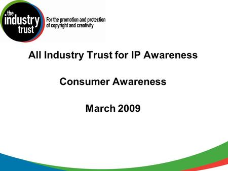 All Industry Trust for IP Awareness Consumer Awareness March 2009.