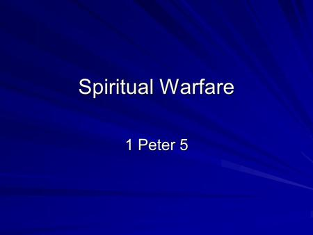 Spiritual Warfare 1 Peter 5. Spiritual Warfare 1 Peter 5:8-9 8 Be of sober spirit, be on the alert. Your adversary, the devil, prowls about like a roaring.