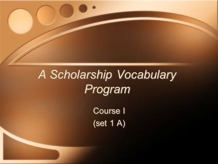 A Scholarship Vocabulary Program Course I (set 1 A) Course I (set 1 A)