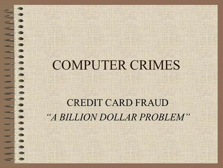 "COMPUTER CRIMES CREDIT CARD FRAUD ""A BILLION DOLLAR PROBLEM"""