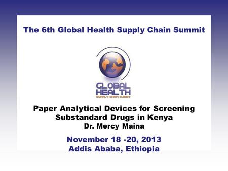 CLICK TO ADD TITLE [DATE][SPEAKERS NAMES] The 6th Global Health Supply Chain Summit November 18 -20, 2013 Addis Ababa, Ethiopia Paper Analytical Devices.