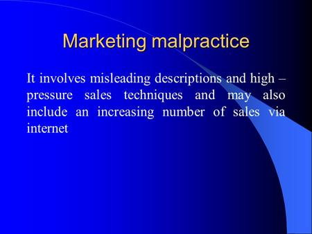 Marketing malpractice It involves misleading descriptions and high – pressure sales techniques and may also include an increasing number of sales via internet.
