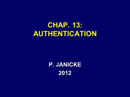CHAP. 13: AUTHENTICATION P. JANICKE 2012. Chap. 13 -- Authentication2 AUTHENTICATION A SUBSET OF RELEVANCE AUTHENTICATION EVIDENCE IS –NEEDED BEFORE DOCUMENTS.