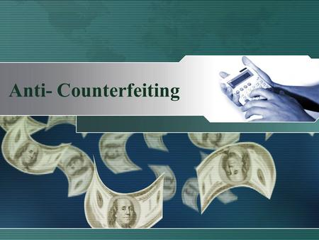Anti- Counterfeiting. July 5, 1865- the Secret Service was created to deter counterfeiting Including: U.S. currency and coins, U.S. Treasury checks and.