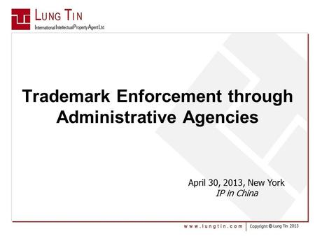 Trademark Enforcement through Administrative Agencies April 30, 2013, New York IP in China.