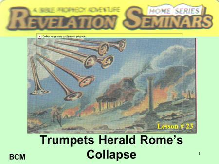 1 Trumpets Herald Rome's Collapse Lesson # 23 BCM.