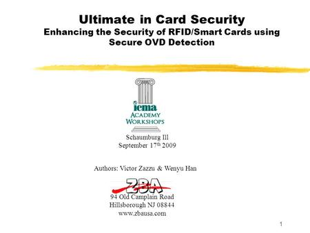 1 Ultimate in Card Security Enhancing the Security of RFID/Smart Cards using Secure OVD Detection 94 Old Camplain Road Hillsborough NJ 08844 www.zbausa.com.