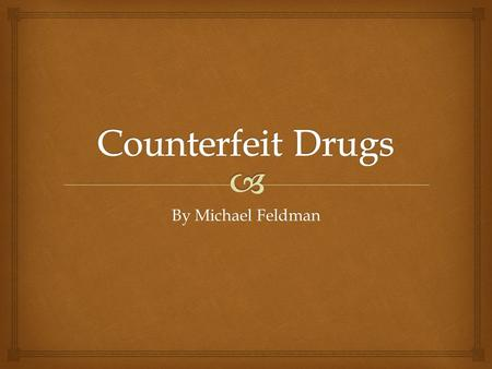 By Michael Feldman.   Counterfeit medicine is fake medicine. It may be contaminated or contain the wrong or no active ingredient. They could have the.