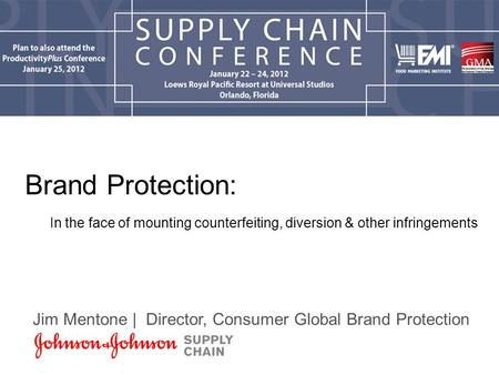 Brand Protection: In the face of mounting counterfeiting, diversion & other infringements Jim Mentone | Director, Consumer Global Brand Protection.