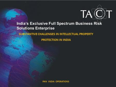 PAN INDIA OPERATIONS India's Exclusive Full Spectrum Business Risk Solutions Enterprise SUBSTANTIVE CHALLENGES IN INTELLECTUAL PROPERTY PROTECTION IN INDIA.