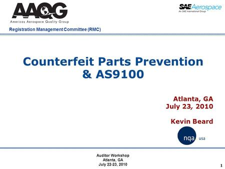 Company Confidential Registration Management Committee (RMC) 1 Counterfeit Parts Prevention & AS9100 Atlanta, GA July 23, 2010 Kevin Beard Auditor Workshop.
