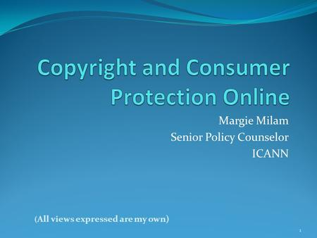 Margie Milam Senior Policy Counselor ICANN 1 ( All views expressed are my own)