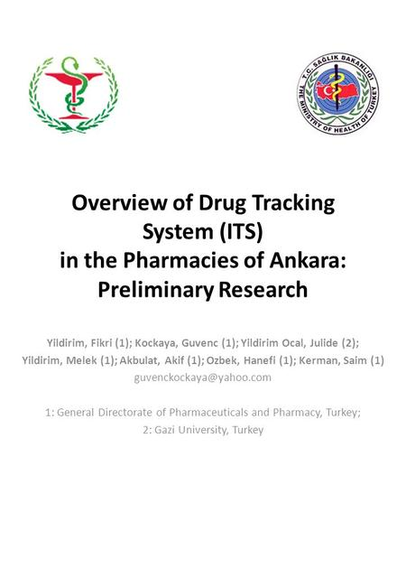 Overview of Drug Tracking System (ITS) in the Pharmacies of Ankara: Preliminary Research Yildirim, Fikri (1); Kockaya, Guvenc (1); Yildirim Ocal, Julide.