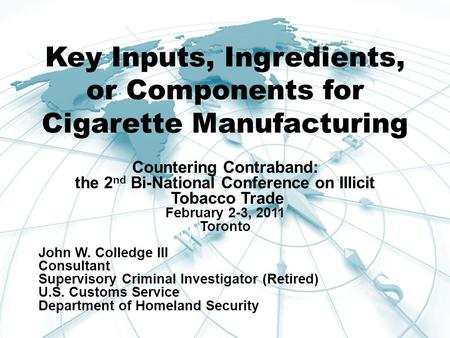 Key Inputs, Ingredients, or Components for Cigarette Manufacturing Countering Contraband: the 2 nd Bi-National Conference on Illicit Tobacco Trade February.