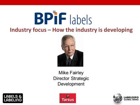 Industry focus – How the industry is developing Mike Fairley Director Strategic Development.