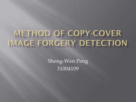 Sheng-Wen Peng 31004109.  Introduction  WATERMARKING FOR IMAGE AUTHENTICATION  COPY-COVER IMAGE FORGERY DETECTION  PCA Domain Method  EXPERIMENTAL.